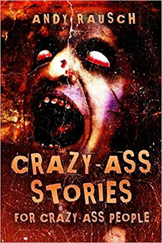 Crazy-Ass Stories For Crazy-Ass People by Andy Rausch (Paperback)