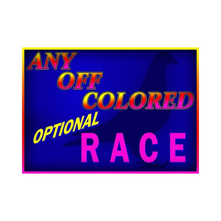ANY OFF COLORED RACE |  $100 Entry