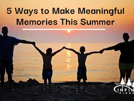 5 Ways to Make Meaningful Memories