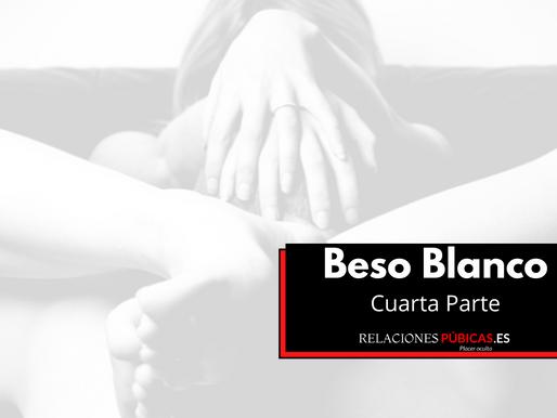 Beso Blanco - Cuarta Parte