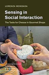 Mondada, L. 2021. Sensing in Social Interaction: The Taste for Cheese in Gourmet Shops. Cambridge: Cambridge University Press.