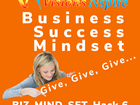 THE BIZ MINDSET HACKS - DAY 6 - Give, Give, Give