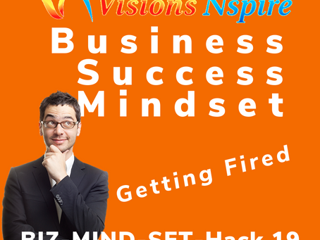 THE BIZ MINDSET HACKS - DAY 19 - Getting Fired