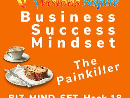 THE BIZ MINDSET HACKS - DAY 18 - Be The PAINKILLER