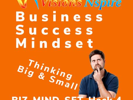 THE BIZ MINDSET HACKS - DAY 4 - THINK BIG & SMALL