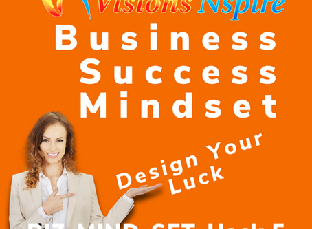 THE BIZ MINDSET HACKS - DAY 5 - Creating Your Luck