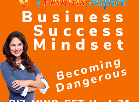 THE BIZ MINDSET HACKS - DAY 21 - Becoming Dangerous