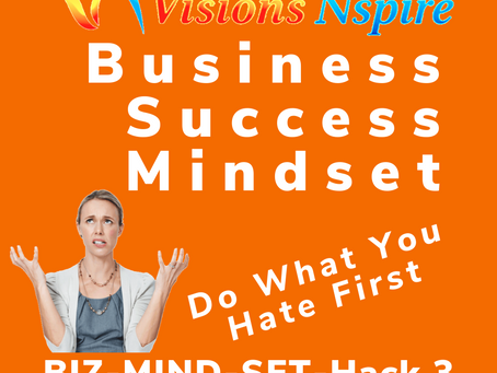 THE BIZ MINDSET HACKS - DAY 3 - DO WHAT YOU HATE FIRST