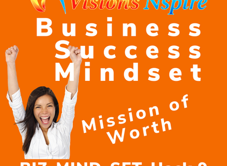 THE BIZ MINDSET HACKS - DAY 9 - A Worthy Mission