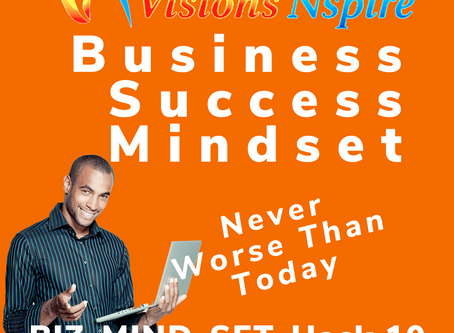 THE BIZ MINDSET HACKS - DAY 10 - Never Worse Than Today