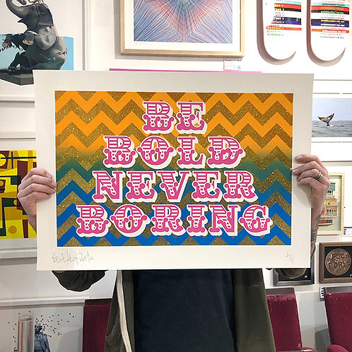 BEN EINE 'BE BOLD NEVER BORING' Artists Proof