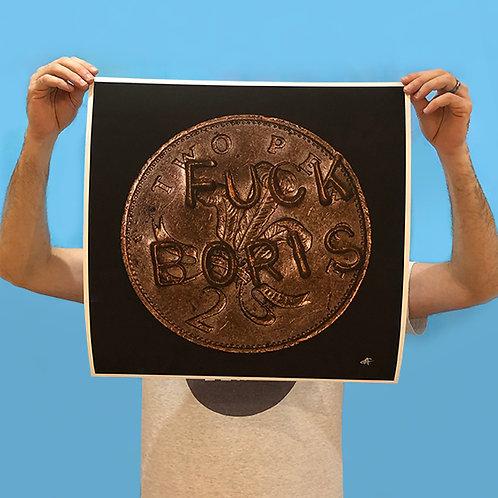 ABSOLUTE CATASTROPHE 'FUCK BORIS' Ltd PRINT (500mm x 500mm) Edition of 2