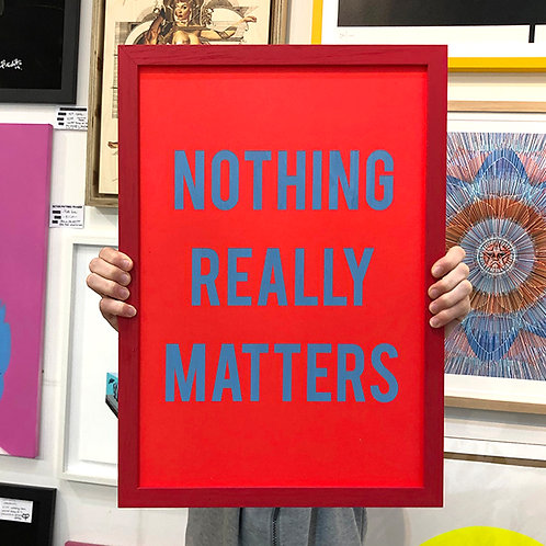 'NOTHING REALLY MATTERS' Limited Edition Print with FRAME