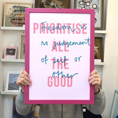 'PRIORITISE ALL THE GOOD' Limited Edition Print with FRAME