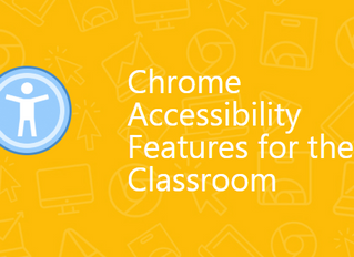 Tech Tip Tuesday - Chrome Assessibility features in the Classroom