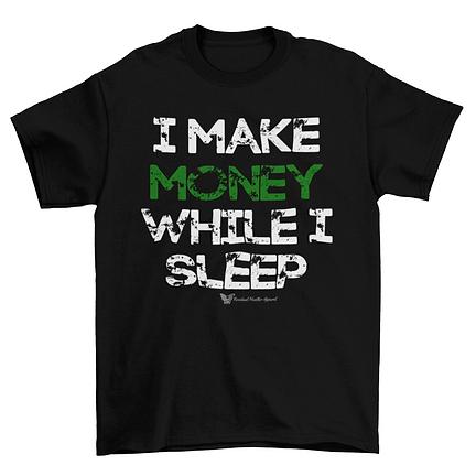 I make money while I sleep shirt.png