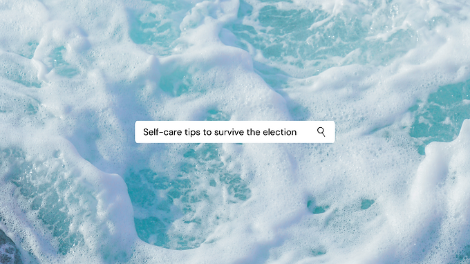 Self-Care Tips To Survive The Election