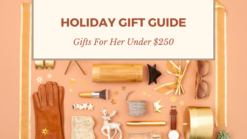 Gift Guide For Her Under $250