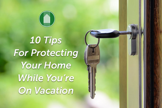 10 Tips For Keeping Your Home Safe While You're On Vacation
