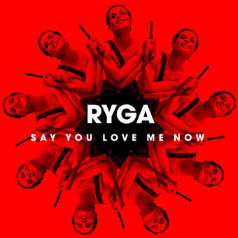 "Video: RYGA ""Say You Love Me Now"""