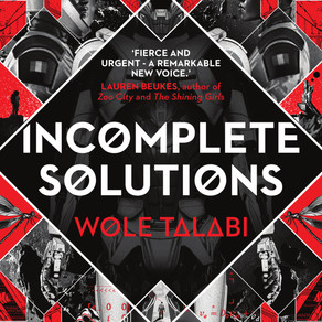 "Introducing ""Incomplete Solutions"" by Wole Talabi"