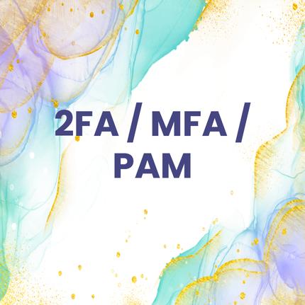 2FA / MFA / PAM
