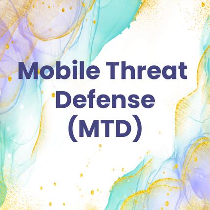 Mobile Threat Defense (MTD)