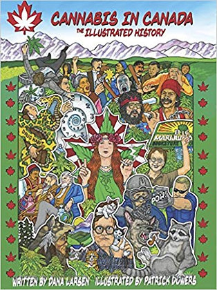 Cannabis in Canada The Illustrated History by Dana Larsen