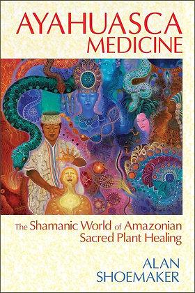 Ayahuasca Medicine by Alan Shoemaker