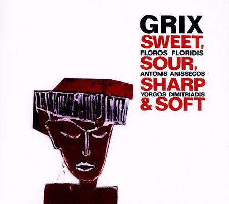 GRIX - SWEET, SOUR, SHARP & SOFT
