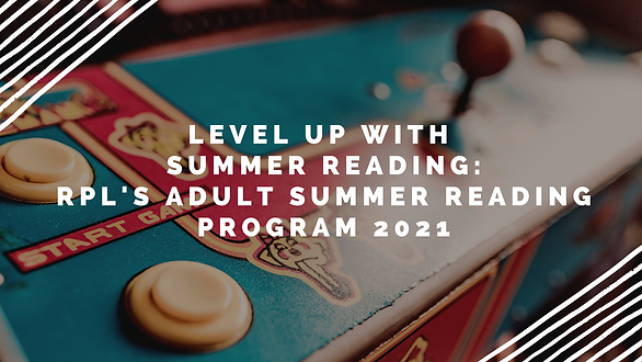 Level-Up-with-Summer-Reading-RPL-s-Adult-Summer-Reading-program-2021--1-.png