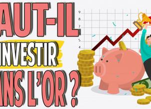 Faut-il Investir dans l'Or | Protection en Temps de Crise ?