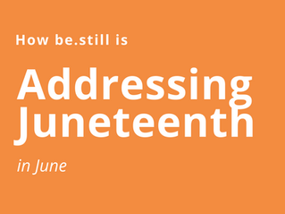 How be.still is Addressing Juneteenth