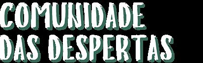 COMUNIDADE DAS DESPERTAS.png