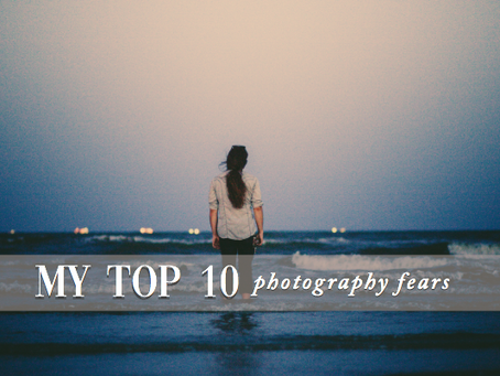My Top 10 Photography Fears.