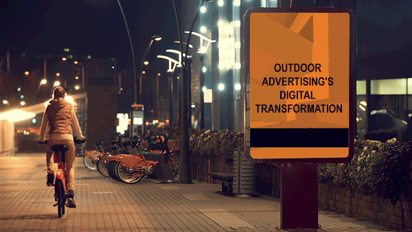 OUTDOOR ADVERTISING'S  DIGITAL TRANSFORMATION