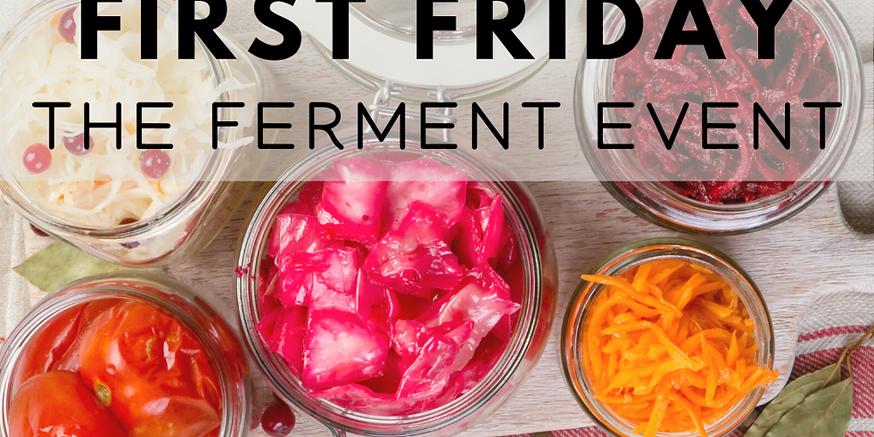 First Friday: The Ferment Event