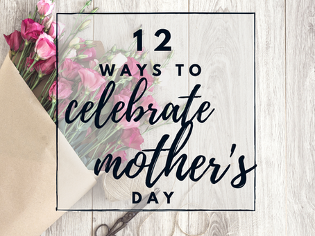 12 Creative Mothers Day Ideas: For Moms and Those That Celebrate Them!