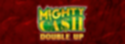 Top Banner_Mighty Cash Double Up-1.png