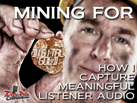 Mining For Digital Gold: Secrets To Great Listener Audio