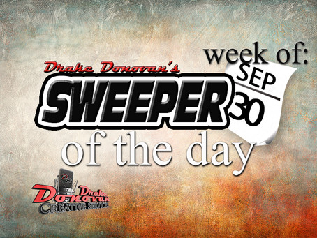 SWEEPER OF THE DAY COPY FOR WEEK OF 09/30/2019