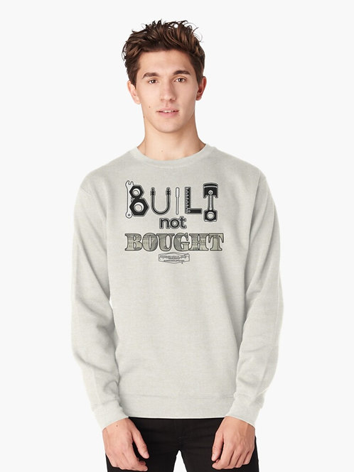 Built Not Bought Sweatshirt