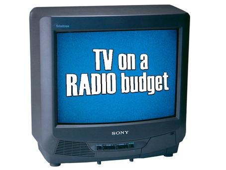 TV ON A RADIO BUDGET