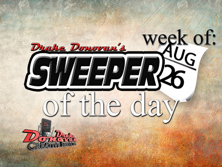SWEEPER OF THE DAY COPY FOR WEEK OF 08/26/2019