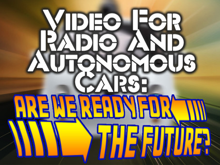 Video For Radio And Autonomous Cars: Are We Ready For The Future?