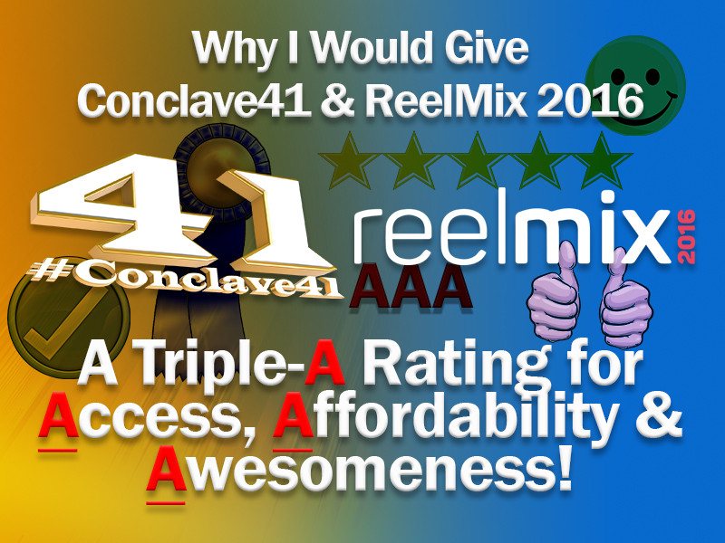 Conclave 41 & ReelMIX2016: A Triple A Rating For Access, Affordability & Awesomeness