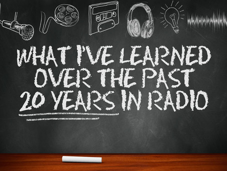 WHAT I'VE LEARNED IN 20 YEARS IN RADIO