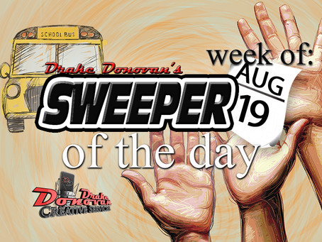SWEEPER OF THE DAY COPY FOR WEEK OF 08/19/2019