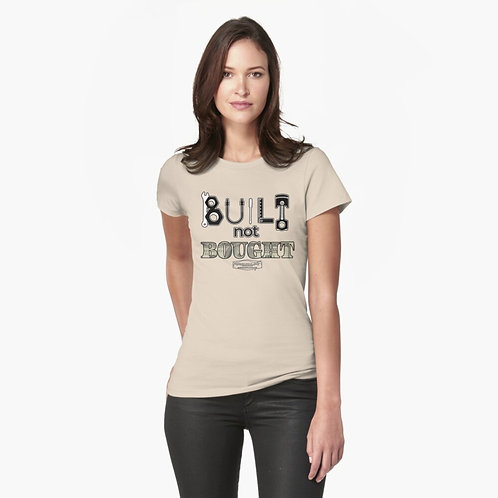 Built Not Bought Ladies Fitted T-Shirt