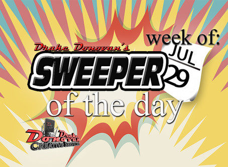SWEEPER OF THE DAY COPY FOR WEEK OF 07/29/2019